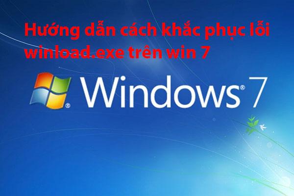 Tổng hợp các thủ thuật sửa lỗi winload.exe trên win 7