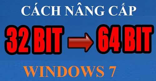 Cách nâng cấp win 7 32 bit lên 64 bit
