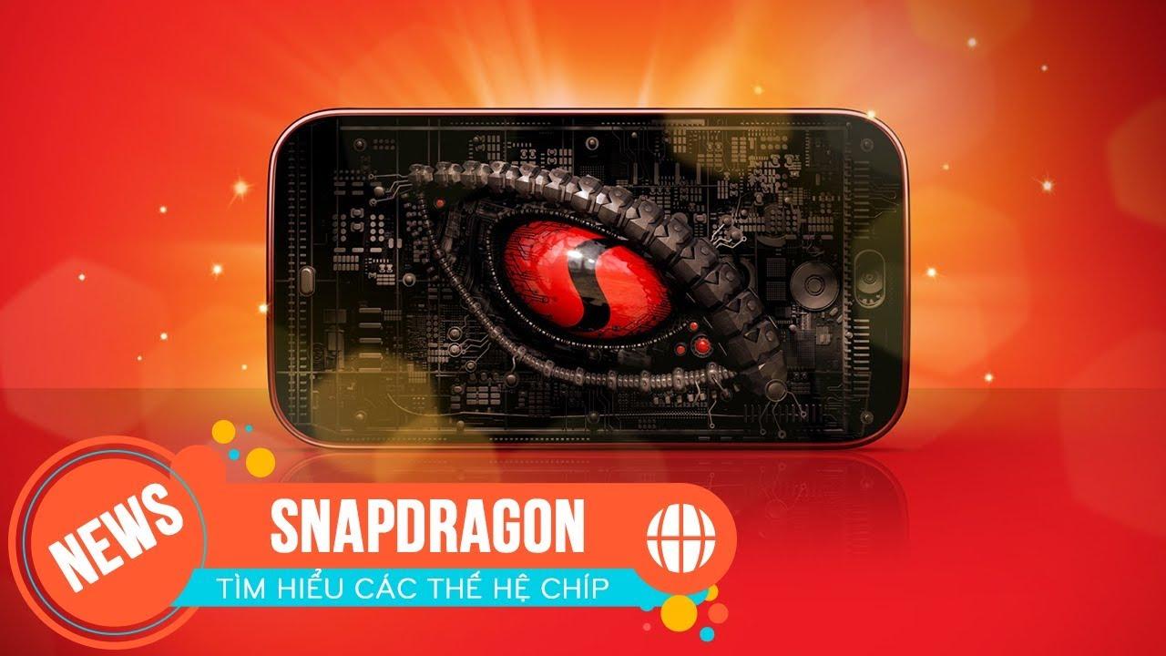 Tìm hiểu về chip Qualcomm Snapdragon - Chip di động phổ biến nhất hiện nay